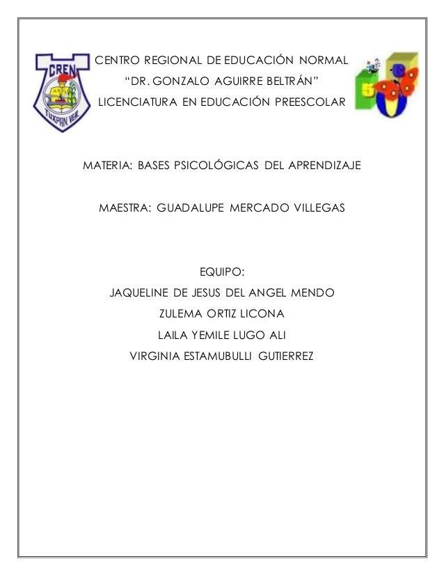 """CENTRO REGIONAL DE EDUCACIÓN NORMAL """"DR. GONZALO AGUIRRE BELTRÁN"""" LICENCIATURA EN EDUCACIÓN PREESCOLAR MATERIA: BASES PSIC..."""