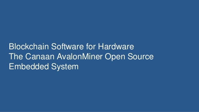 Blockchain Software for Hardware The Canaan AvalonMiner Open Source Embedded System