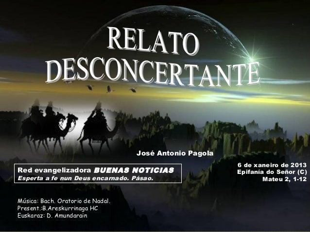 José Antonio Pagola                                                         6 de xaneiro de 2013Red evangelizadora BUENAS ...