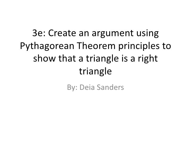 3e: Create an argument using Pythagorean Theorem principles to show that a triangle is a right triangle<br />By: Deia Sand...