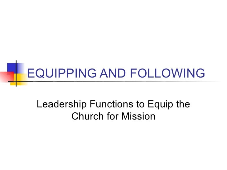 EQUIPPING AND FOLLOWING Leadership Functions to Equip the Church for Mission