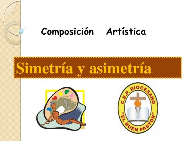 Composición   Artística<br />Simetría y asimetría<br />