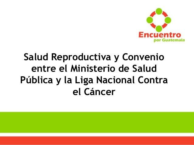 Salud Reproductiva y Convenio entre el Ministerio de Salud Pública y la Liga Nacional Contra el Cáncer