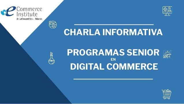 CHARLA INFORMATIVA PROGRAMAS SENIOR EN DIGITAL COMMERCE