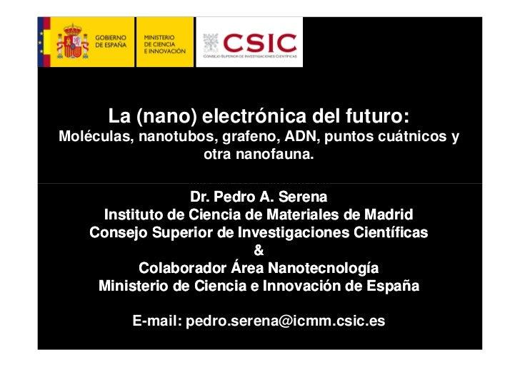 La (nano) electrónica del futuro:Moléculas, nanotubos, grafeno, ADN, puntos cuátnicos y                   otra nanofauna. ...