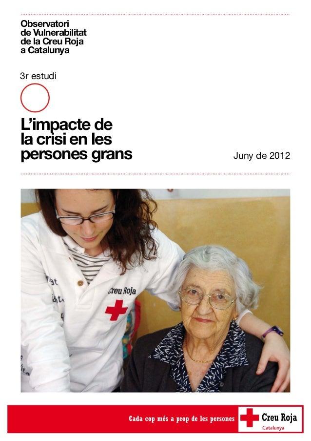 Observatori de Vulnerabilitat de la Creu Roja a Catalunya 3r estudi L'impacte de la crisi en les persones grans .............