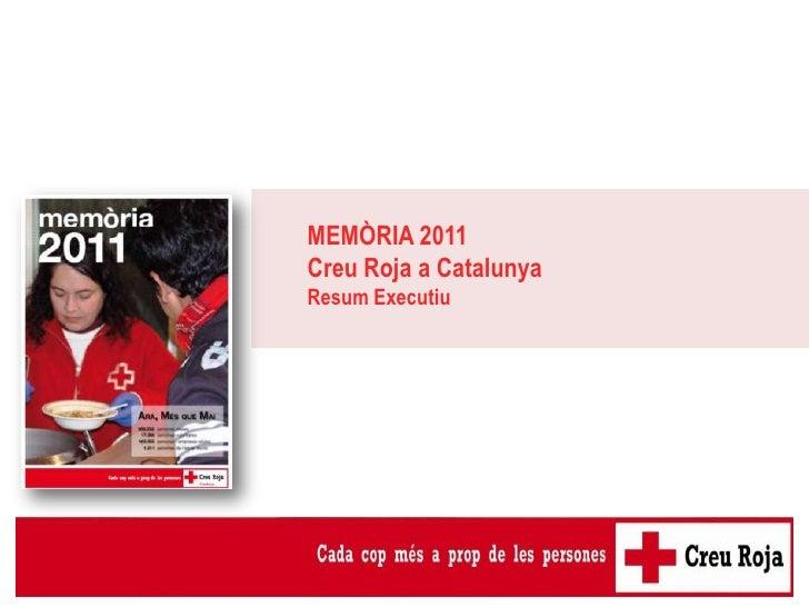MEMÒRIA 2011                                 Creu Roja a Catalunya                                 Resum ExecutiuPla dactu...
