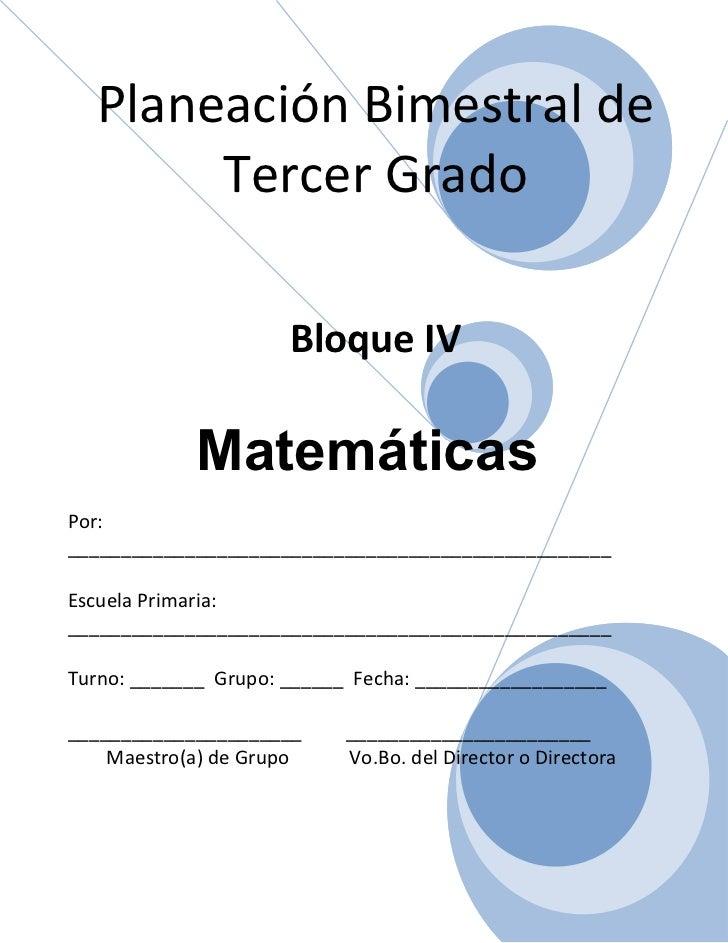 Planeación Bimestral de       Tercer Grado                      Bloque IV            MatemáticasPor:______________________...