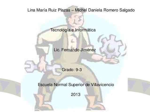 Lina María Ruiz Plazas – Michel Daniela Romero SalgadoTecnología e InformáticaLic. Fernando JiménezGrado: 9-3Escuela Norma...