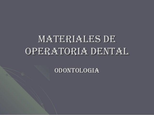 MATERIALES DEOPERATORIA DENTAL    ODONTOLOGIA