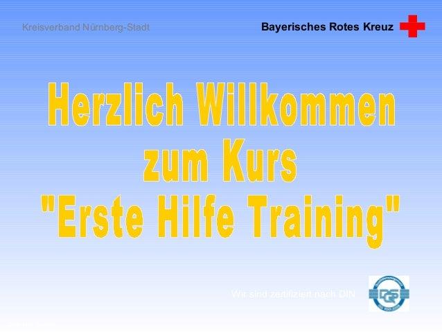 Kreisverband Nürnberg-Stadt Bayerisches Rotes Kreuz Erste Hilfe Training Wir sind zertifiziert nach DIN