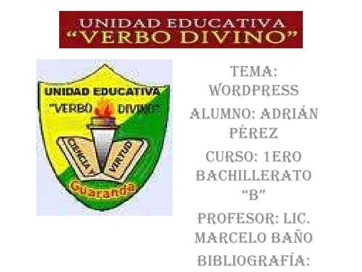 """Tema:  WordpressAlumno: Adrián     Pérez  Curso: 1ero Bachillerato       """"B"""" Profesor: Lic.Marcelo Baño Bibliografía:"""