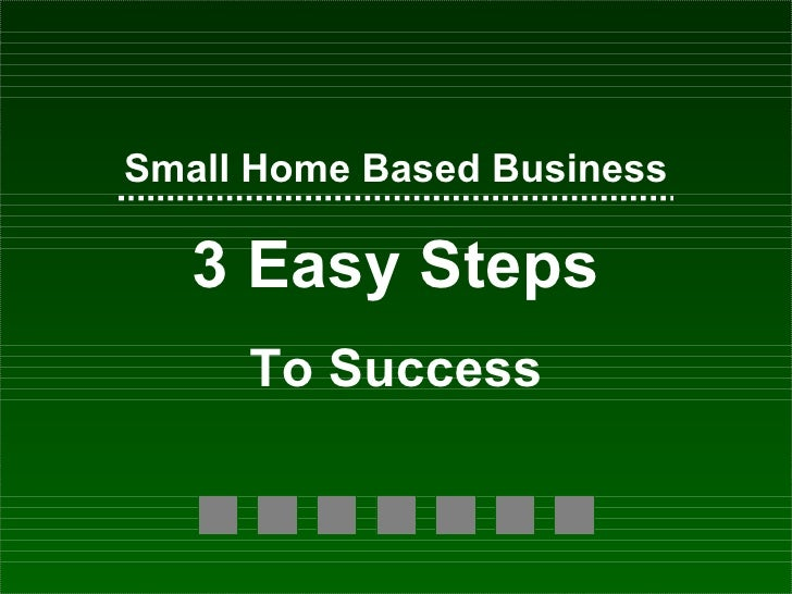 3 Easy Steps To Small Home Based Business Success