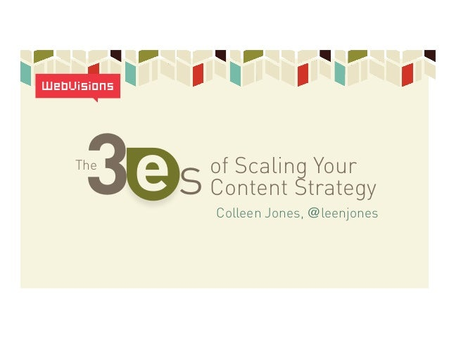 3es  Colleen Jones, @leenjones  The  of Scaling Your  Content Strategy e