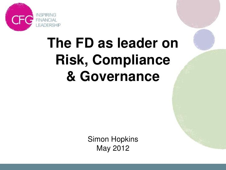 The FD as leader on Risk, Compliance  & Governance     Simon Hopkins       May 2012