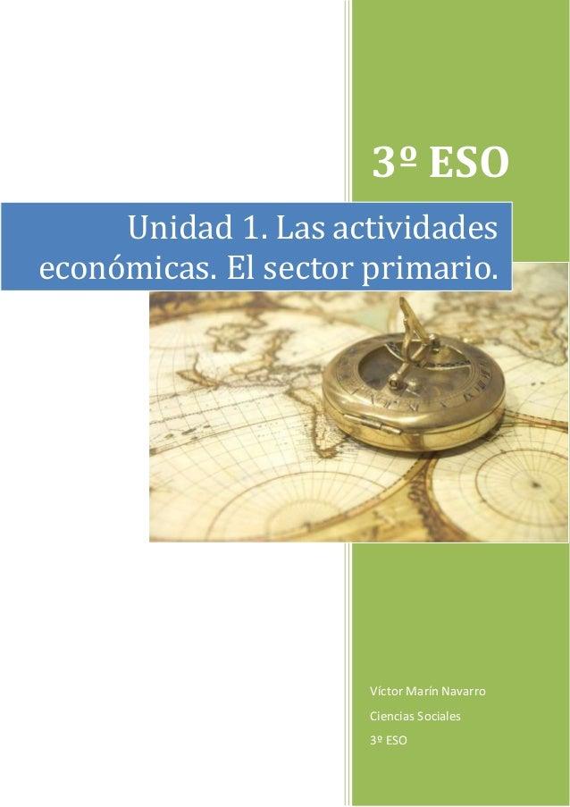3º ESO Víctor Marín Navarro Ciencias Sociales 3º ESO Unidad 1. Las actividades económicas. El sector primario.
