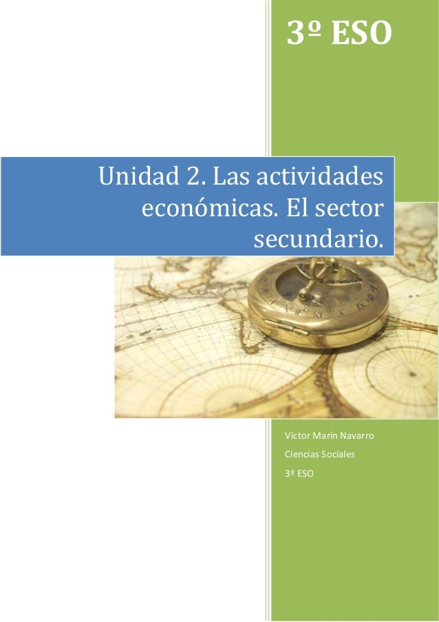 3º ESO Víctor Marín Navarro Ciencias Sociales 3º ESO Unidad 2. Las actividades económicas. El sector secundario.