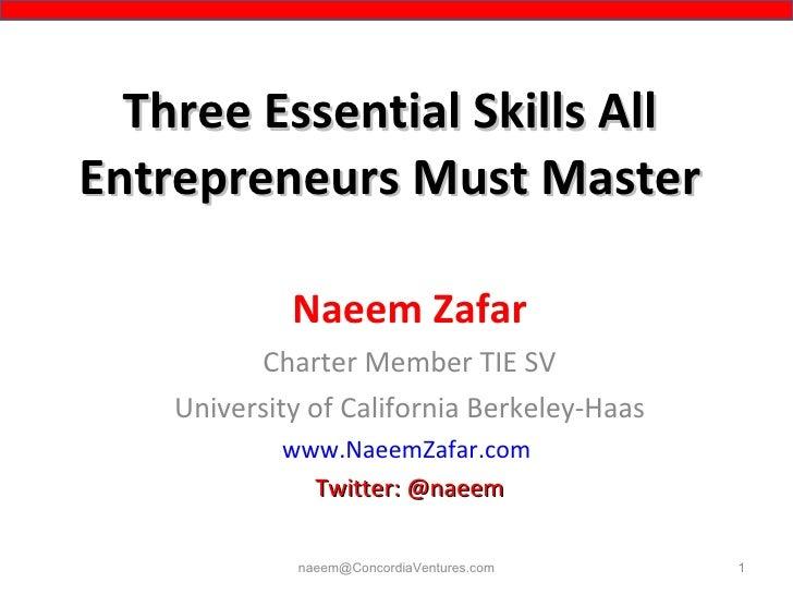 Three Essential Skills All Entrepreneurs Must Master Naeem Zafar Charter Member TIE SV University of California Berkeley-H...