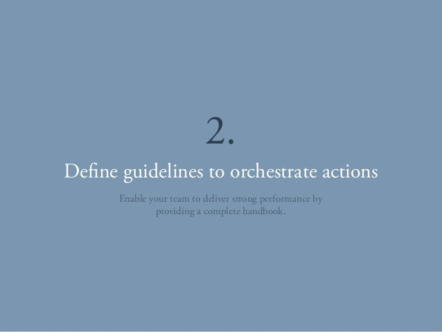 Define guidelines to orchestrate actions 2. Enable your team to deliver strong performance by providing a complete handboo...