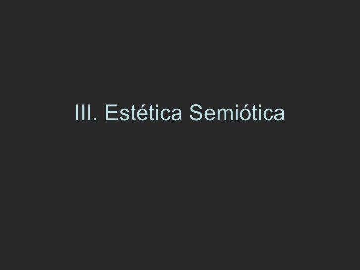 III. Estética Semiótica