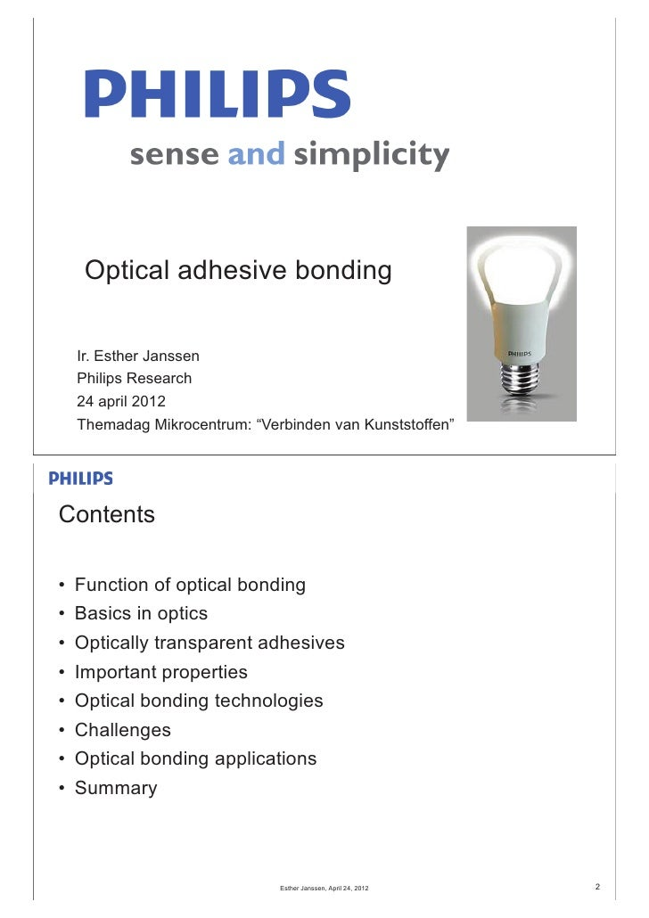 "Optical adhesive bonding    Ir. Esther Janssen    Philips Research    24 april 2012    Themadag Mikrocentrum: ""Verbinden v..."