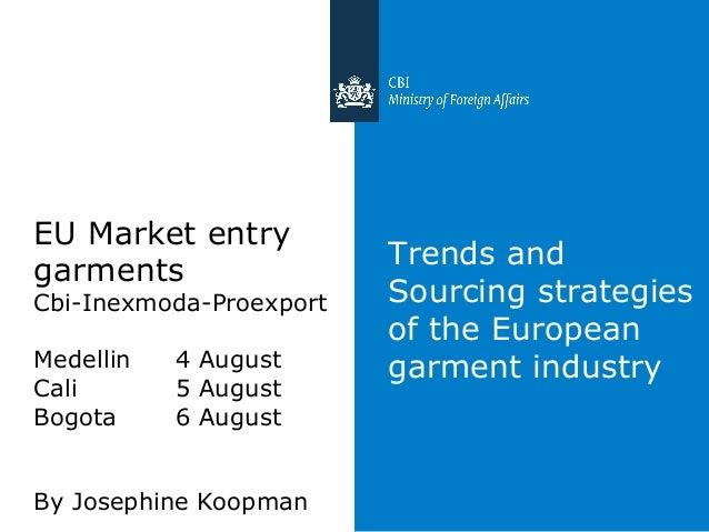 Trends and Sourcing strategies of the European garment industry EU Market entry garments Cbi-Inexmoda-Proexport Medellin 4...