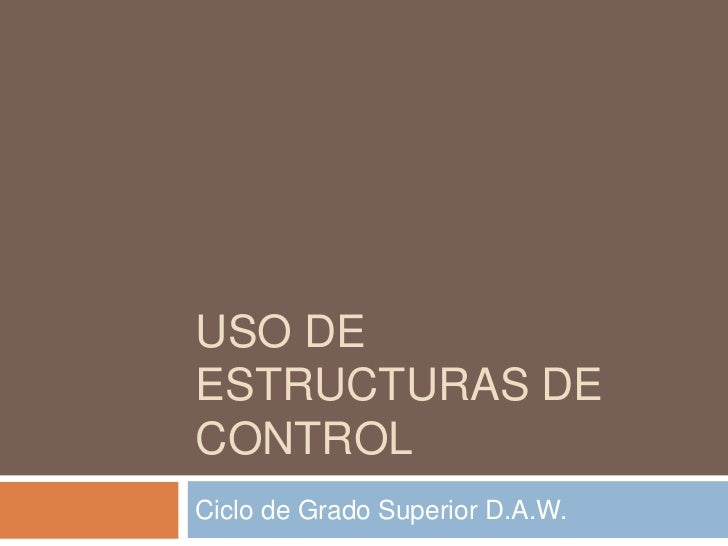 USO DE ESTRUCTURAS DE CONTROL<br />Ciclo de Grado Superior D.A.W.<br />