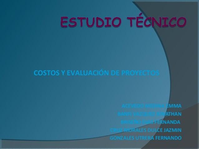 COSTOS Y EVALUACIÓN DE PROYECTOS ACEVEDO MEDINA EMMA BANFI VAZQUEZ JONATHAN BRISEÑO DIAS FERNANDA CRUZ MORALES DULCE JAZMI...