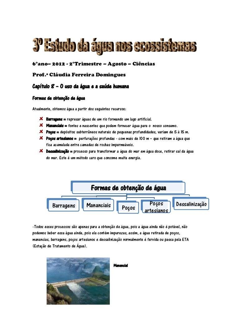 6°ano– 2012 - 2°Trimestre – Agosto – CiênciasProf.ª Cláudia Ferreira DominguesCapítulo 8 – O uso da água e a saúde humanaF...