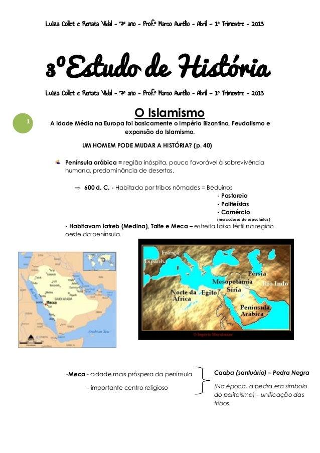 Luiza Collet e Renata Vidal – 7º ano – Prof.º Marco Aurélio – Abril - 1º Trimestre – 2013  3ºEstudo de História Luiza Coll...