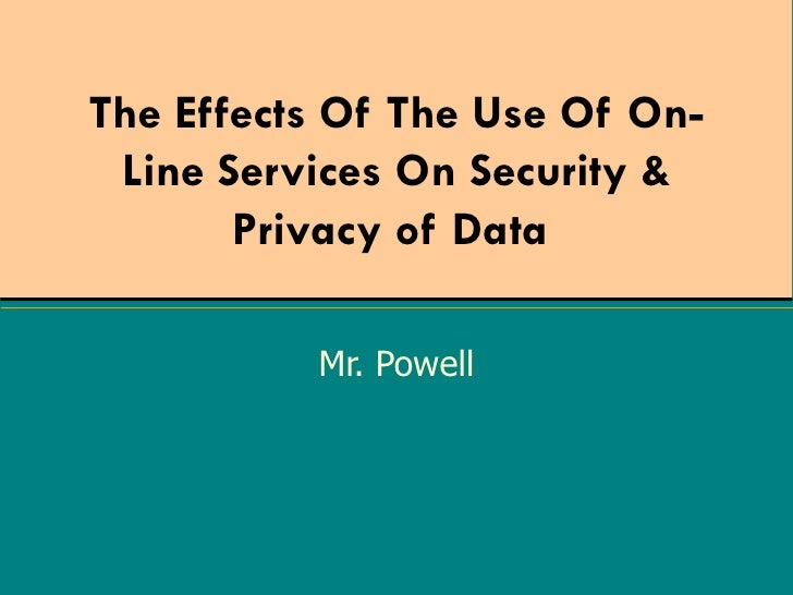 The Effects Of The Use Of On-Line Services On Security & Privacy of Data   Mr. Powell