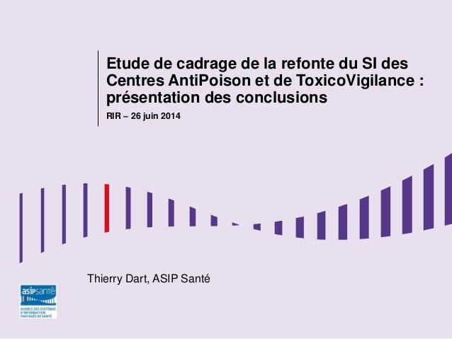 Etude de cadrage de la refonte du SI des Centres AntiPoison et de ToxicoVigilance : présentation des conclusions RIR – 26 ...