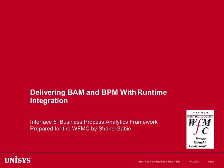 Delivering BAM and BPM With Runtime Integration Interface 5  Business Process Analytics Framework Prepared for the WFMC by...