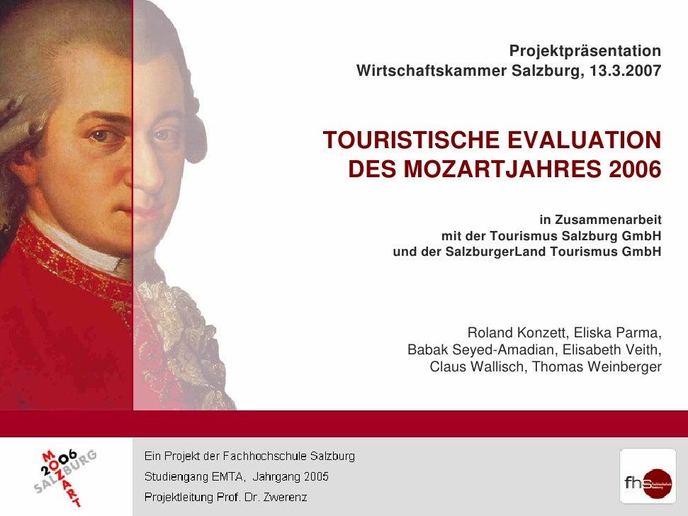 Projektpräsentation   Wirtschaftskammer Salzburg, 13.3.2007    TOURISTISCHE EVALUATION   DES MOZARTJAHRES 2006            ...