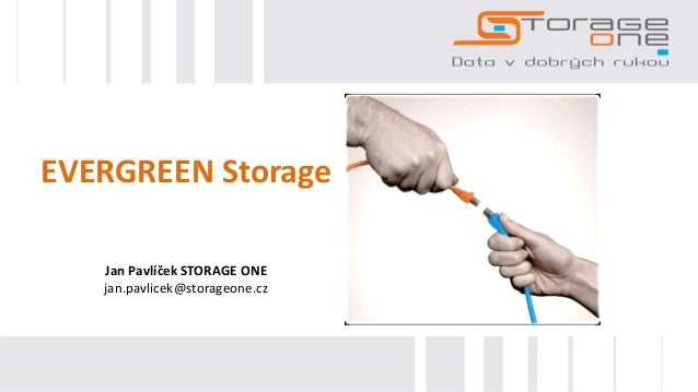EVERGREEN Storage Jan Pavlíček STORAGE ONE jan.pavlicek@storageone.cz