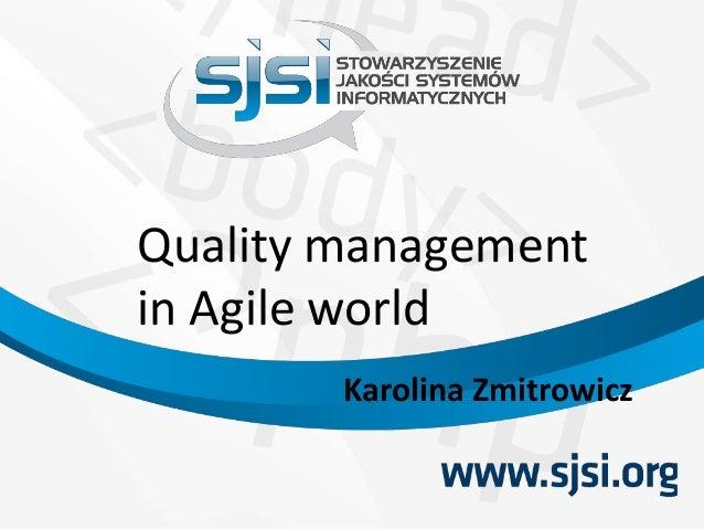 Quality management in Agile world Karolina Zmitrowicz