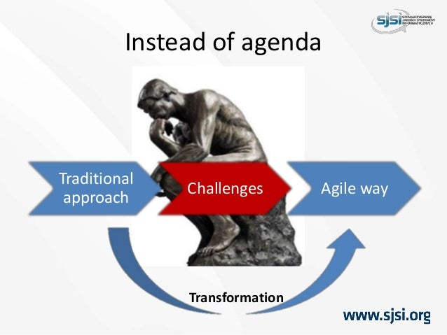 Instead of agenda Traditional approach Challenges Agile way Transformation