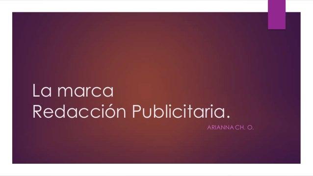 La marcaRedacción Publicitaria.                    ARIANNA CH. O.