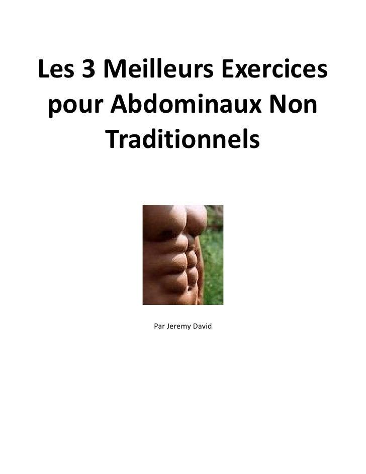 Les 3 Meilleurs Exercices pour Abdominaux Non      Traditionnels          Par Jeremy David