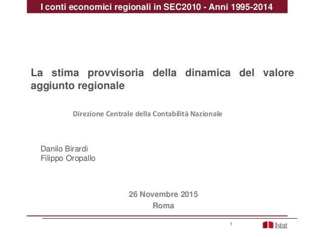 Direzione Centrale della Contabilità Nazionale 1 26 Novembre 2015 Roma Danilo Birardi Filippo Oropallo La stima provvisori...
