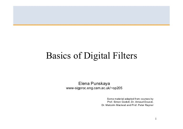 Basics of Digital Filters              Elena Punskaya      www-sigproc.eng.cam.ac.uk/~op205                               ...