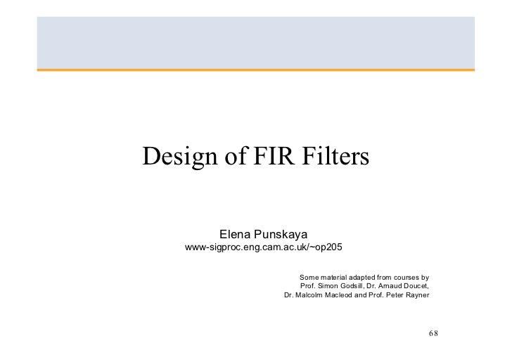 Design of FIR Filters            Elena Punskaya    www-sigproc.eng.cam.ac.uk/~op205                               Some mat...