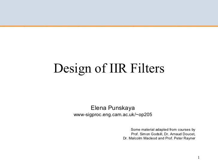 Design of IIR Filters            Elena Punskaya    www-sigproc.eng.cam.ac.uk/~op205                               Some mat...