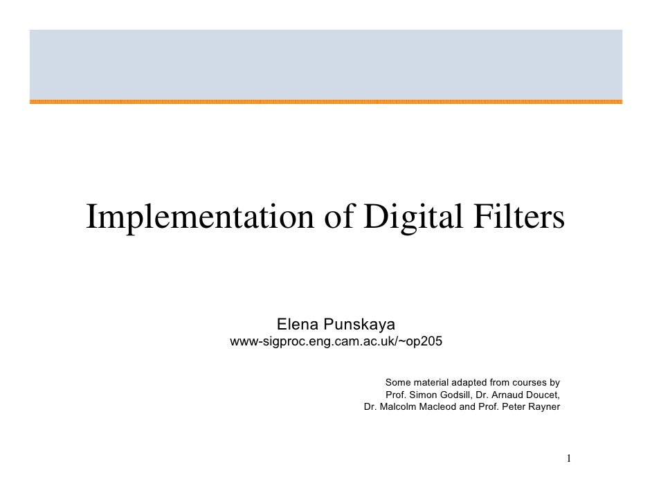 Implementation of Digital Filters                  Elena Punskaya          www-sigproc.eng.cam.ac.uk/~op205               ...