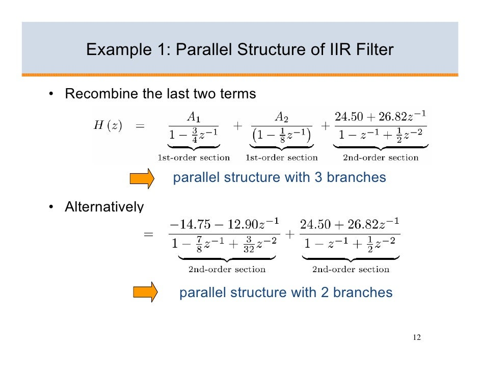 Example 1: Parallel Structure of IIR Filter  • Recombine the last two terms                       parallel structure with ...