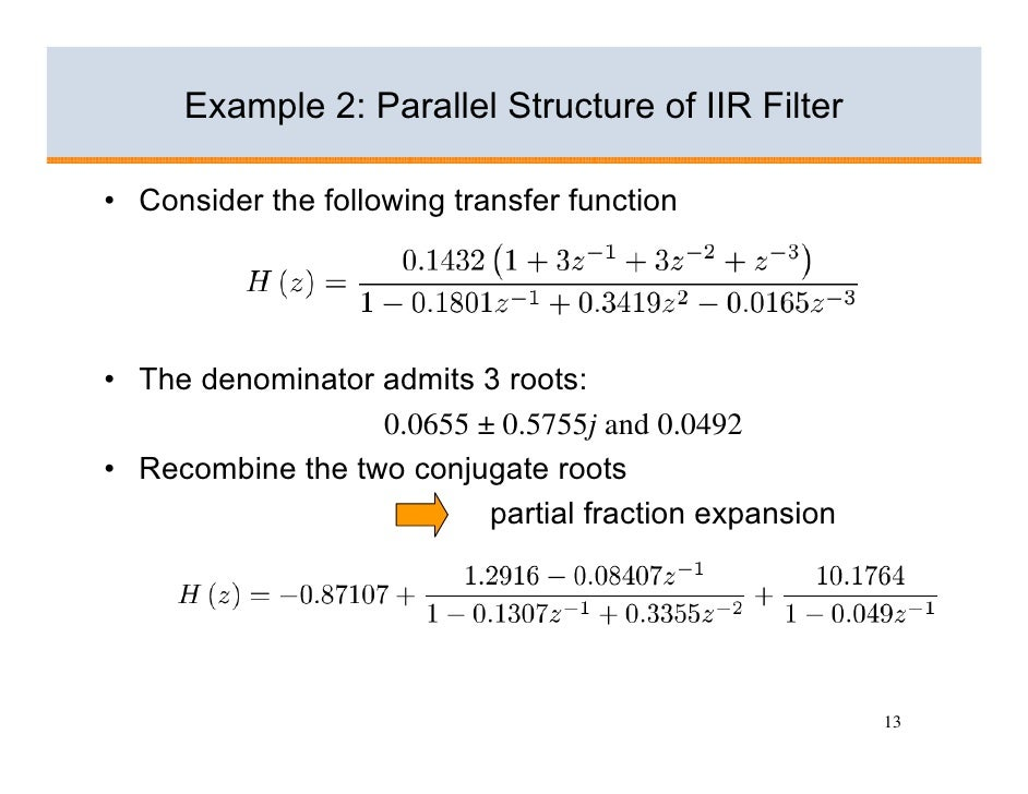 Example 2: Parallel Structure of IIR Filter  • Consider the following transfer function     • The denominator admits 3 roo...