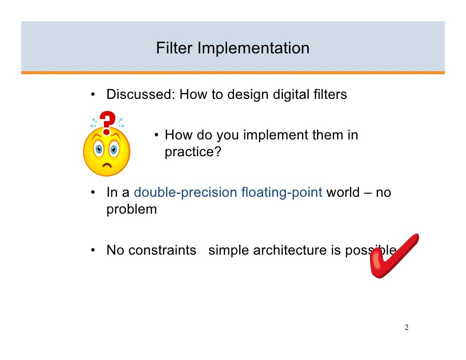 Filter Implementation  • Discussed: How to design digital filters            • How do you implement them in             pr...
