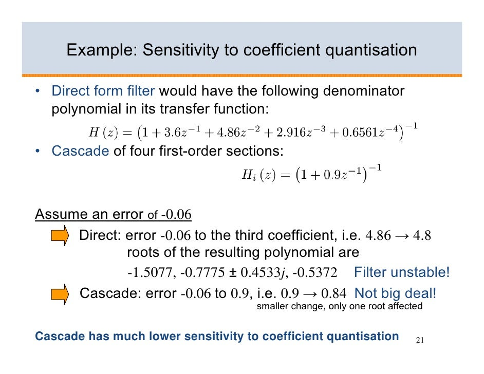 Example: Sensitivity to coefficient quantisation  • Direct form filter would have the following denominator   polynomial i...