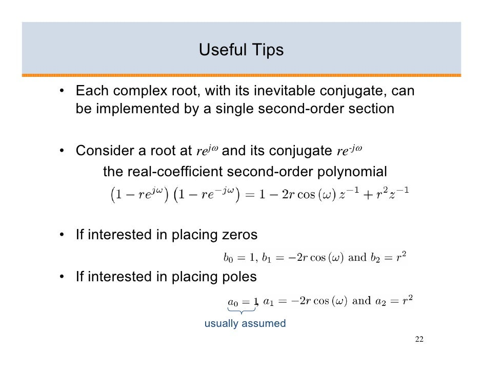 Useful Tips  • Each complex root, with its inevitable conjugate, can   be implemented by a single second-order section  • ...
