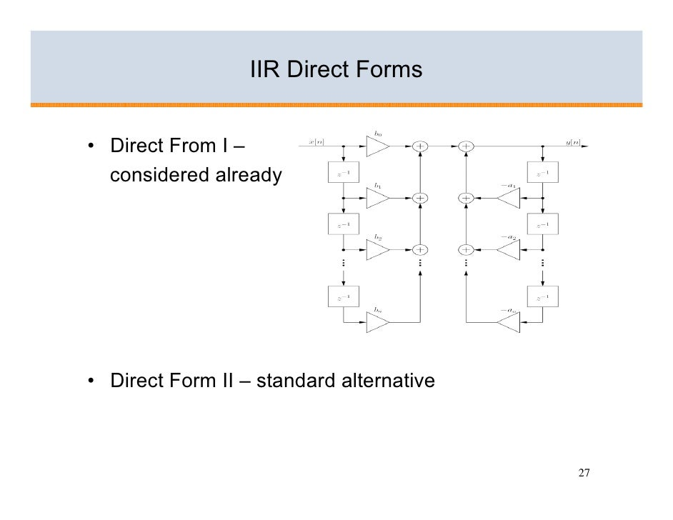 IIR Direct Forms   • Direct From I –   considered already     • Direct Form II – standard alternative                     ...